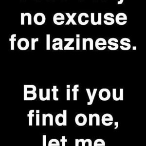 No Excuse For Laziness