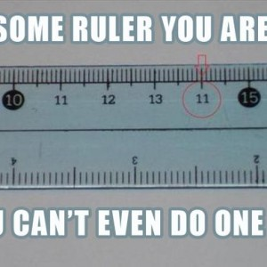 Some Ruler You Are