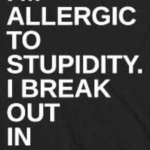 Allergic To Stupidity