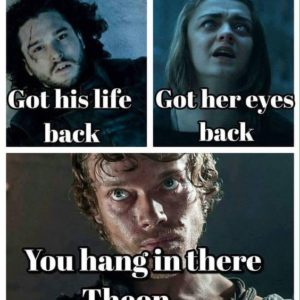 Hang In There Theon
