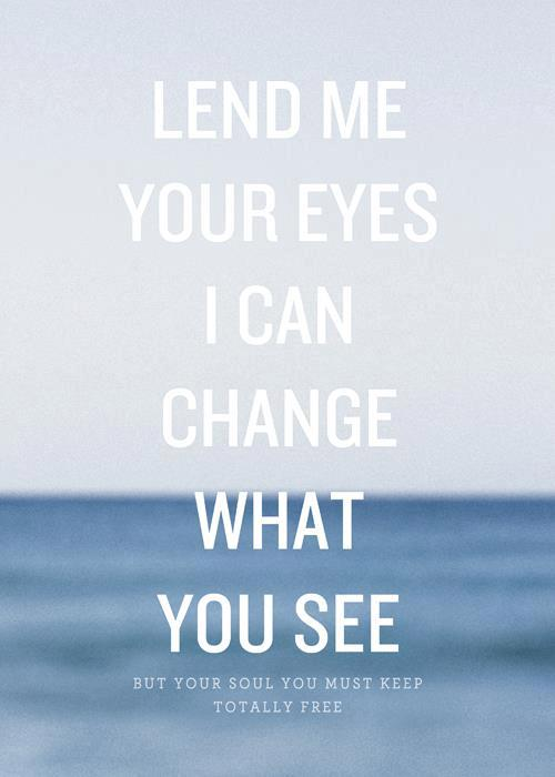 Lend Me Your Eyes
