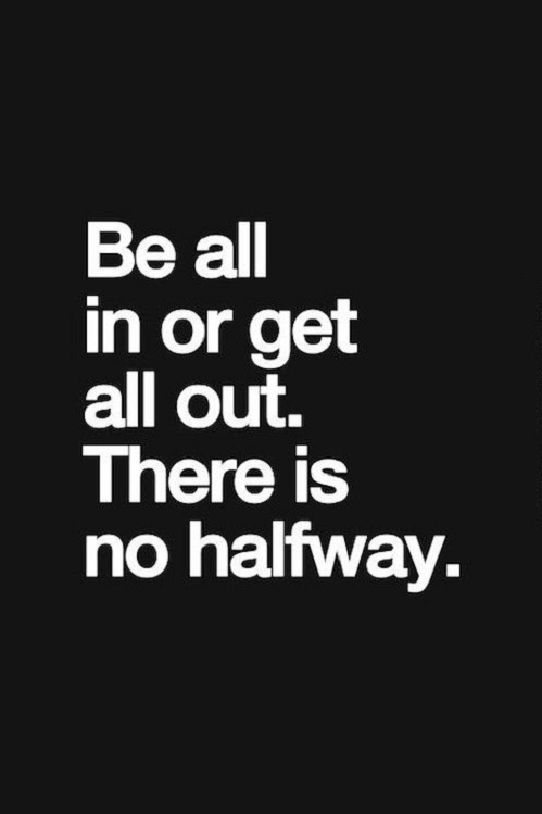 There Is No Halfway