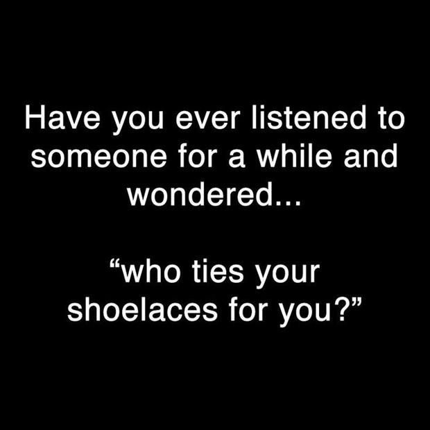 Have You Ever Listened To Someone