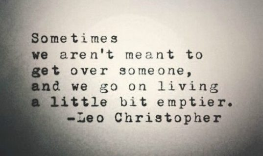 Sometimes We Aren't Made To Get Over Someone