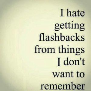 Hate Getting Flashbacks