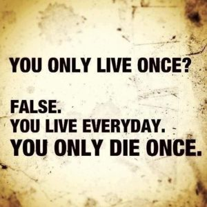 You Only Live