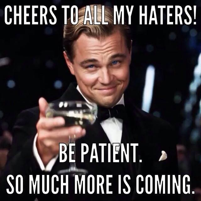 cdn.funnyand.com/wp-content/uploads/2014/10/Cheers-to-all-my-haters.jpg